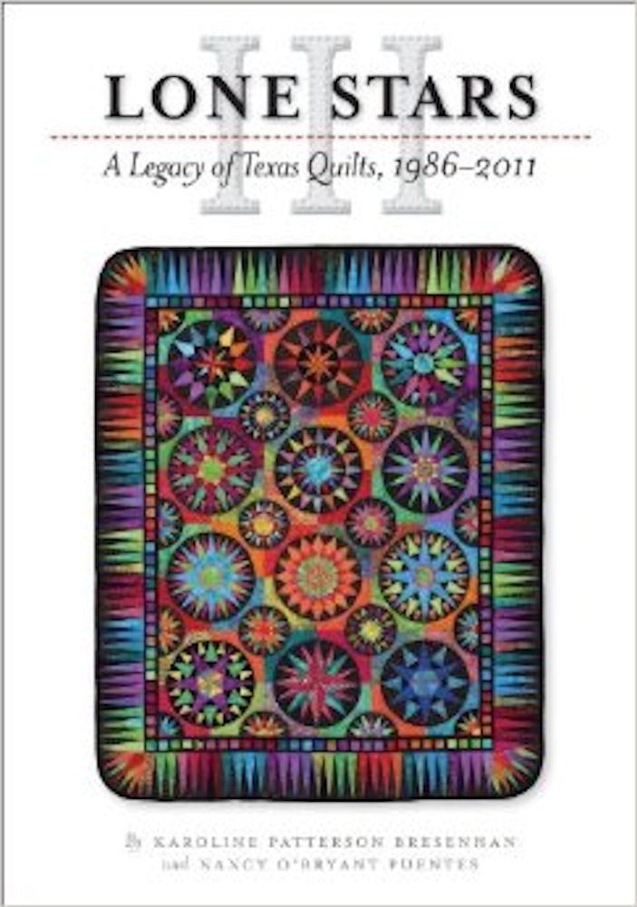 Lone Stars III: A Legacy of Texas Quilts 19862011 (Charles N. Prothro Texana Series), Bresenhan Karoline Patterson; Puentes Nancy O'Bryant